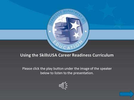 Using the SkillsUSA Career Readiness CurriculumUsing the SkillsUSA Career Readiness Curriculum Please click the play button under the image of the speaker.