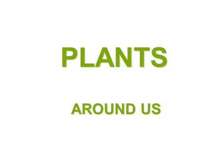 PLANTS AROUND US.  There are different kinds of plants around us.  They vary in size, shape, colour, smell, place of growth etc.  On the basis of their.