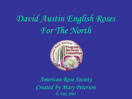 David Austin English Roses For The North American Rose Society Created by Mary Peterson © ARS 2005.