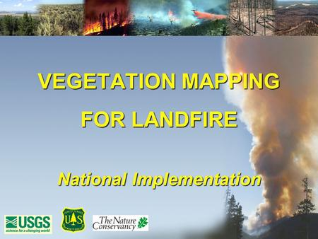 VEGETATION MAPPING FOR LANDFIRE National Implementation.