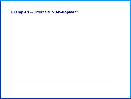 Example 1 -- Urban Strip Development. A Old village B US highway 1972 B A Example Results -- Urban Strip Development 26.