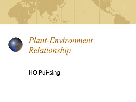 Plant-Environment Relationship HO Pui-sing. Contents Development of Plants Equatorial / <strong>Tropical</strong> Rain <strong>Forest</strong> <strong>Tropical</strong> Desert Vegetation Local Plant-Environment.