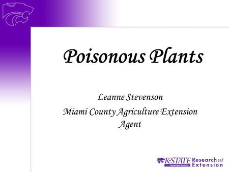 Poisonous Plants Leanne Stevenson Miami County Agriculture Extension Agent.