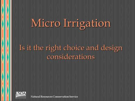 Natural Resources Conservation Service Micro Irrigation Is it the right choice and design considerations.