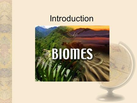 Introduction. Lesson Schedule I 8.Sep – Introduction to Biomes. Classification and distribution. 15.Sep – Climate factors 22.Sep – Climate diagrams 29.Sep.