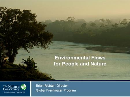 © Mark Godfrey Brian Richter, Director Global Freshwater Program © Insert Image Credit Environmental Flows for People and Nature.