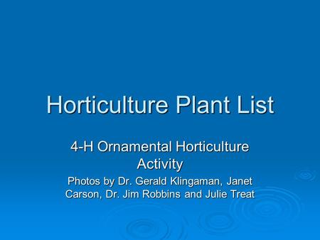 Horticulture Plant List 4-H Ornamental Horticulture Activity Photos by Dr. Gerald Klingaman, Janet Carson, Dr. Jim Robbins and Julie Treat.