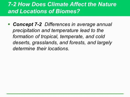 7-2 How Does Climate Affect the Nature and Locations of Biomes?