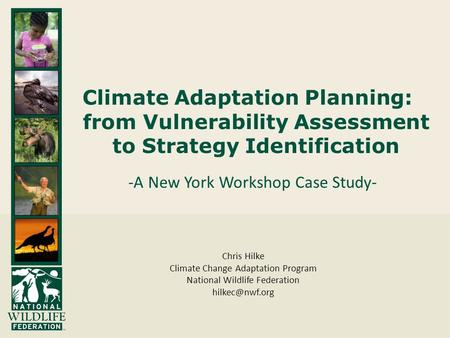 Climate Adaptation Planning: from Vulnerability Assessment to Strategy Identification -A New York Workshop Case Study- Chris Hilke Climate Change Adaptation.