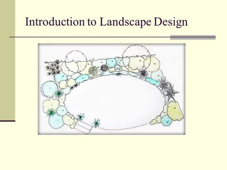 Introduction to Landscape Design. Why am I taking this unit? This unit is designed to expose second year Ag- Ed students to the principles of landscape.