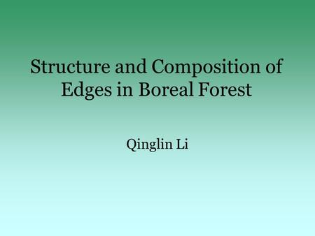 Structure and Composition of Edges in Boreal Forest Qinglin Li.