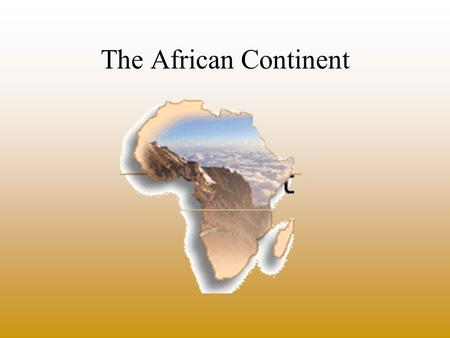 The African Continent. Africa is the second largest continent a fifth of the earth's landmass divided into 54 different countries the equator cuts the.
