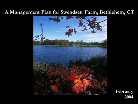 A Management Plan for Swendsen Farm, Bethlehem, CT February 2004.