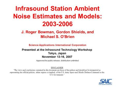 Infrasound Station Ambient Noise Estimates and Models: 2003-2006 J. Roger Bowman, Gordon Shields, and Michael S. O'Brien Science Applications International.