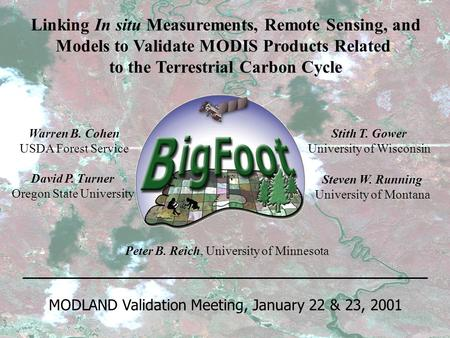 Linking In situ Measurements, Remote Sensing, and Models to Validate MODIS Products Related to the Terrestrial Carbon Cycle Peter B. Reich, University.