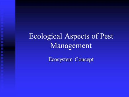 Ecological Aspects of Pest Management Ecosystem Concept.