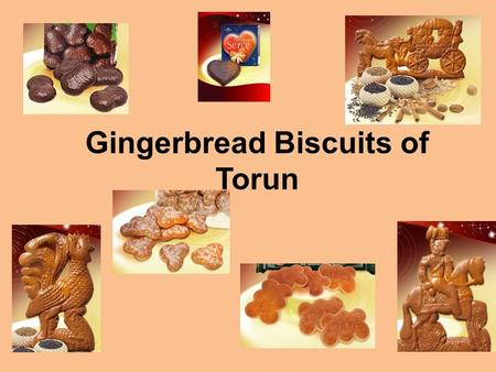 Gingerbread Biscuits of Torun. MOTHER BARTLOMIEJ BOGUMIL KATARZYNA Once upon a time, in a beautiful town of Toruń, there lived a famous baker, Bartłomiej,