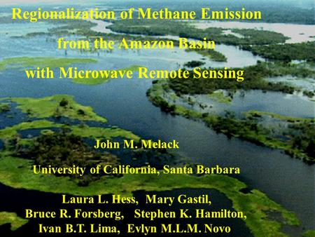 Regionalization of Methane Emission from the Amazon Basin with Microwave Remote Sensing John M. Melack University of California, Santa Barbara Laura L.