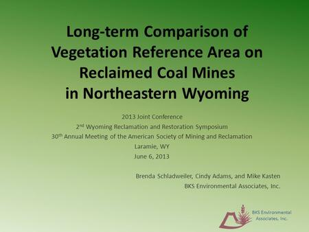 Long-term Comparison of Vegetation Reference Area on Reclaimed Coal Mines in Northeastern Wyoming 2013 Joint Conference 2 nd Wyoming Reclamation and Restoration.