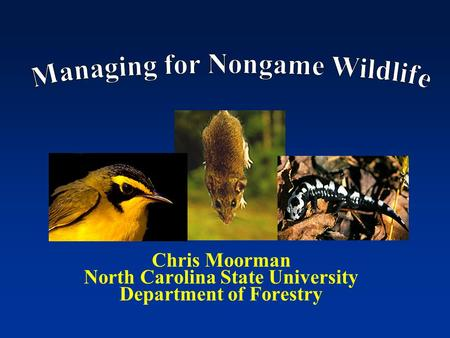 Chris Moorman North Carolina State University Department of Forestry.