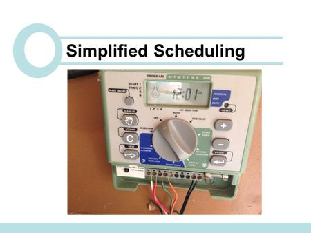 Simplified Scheduling. GOAL: To set up a monthly schedule for an irrigation system using the simplified scheduling method. This is suitable for those.