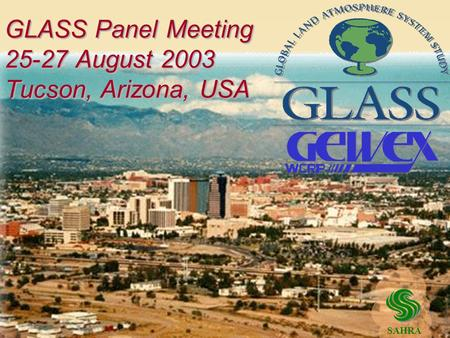 GLASS Panel Meeting 25-27 August 2003 Tucson, Arizona, USA SAHRA.