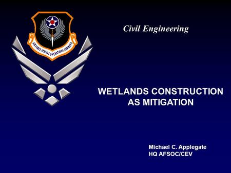 Civil Engineering Michael C. Applegate HQ AFSOC/CEV WETLANDS CONSTRUCTION AS MITIGATION.