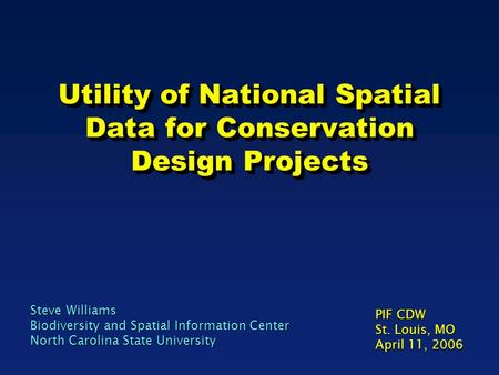 Utility of National Spatial Data for Conservation Design Projects Steve Williams Biodiversity and Spatial Information Center North Carolina State University.