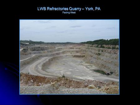 "LWB Refractories Quarry – York, PA Facing West. LWB Refractories Quarry – Unit Exposures Kinzers Fm. western patch reef ""white marble"" Triassic fanglomerate."