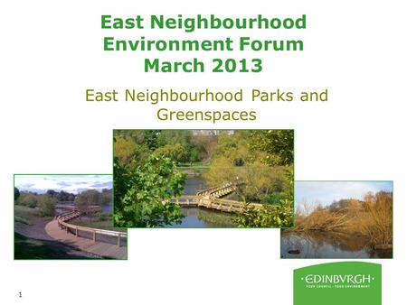 1 East Neighbourhood Environment Forum March 2013 East Neighbourhood Parks and Greenspaces.