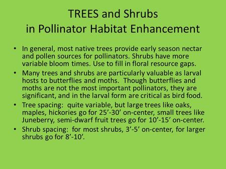 TREES and Shrubs in Pollinator Habitat Enhancement In general, most native trees provide early season nectar and pollen sources for pollinators. Shrubs.
