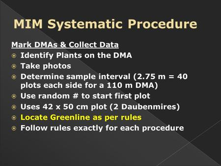Mark DMAs & Collect Data  Identify Plants on the DMA  Take photos  Determine sample interval (2.75 m = 40 plots each side for a 110 m DMA)  Use random.
