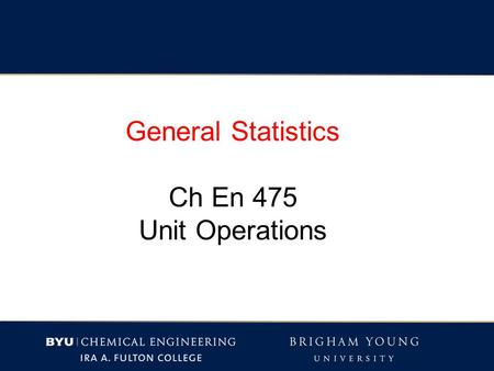 General Statistics Ch En 475 Unit Operations. Quantifying variables (i.e. answering a question with a number) 1. Directly measure the variable. - referred.