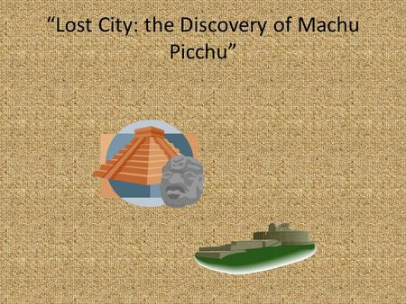 """Lost City: the Discovery of Machu Picchu"" 1. The land was terraced. A.Developed B.Leveled C.divided."