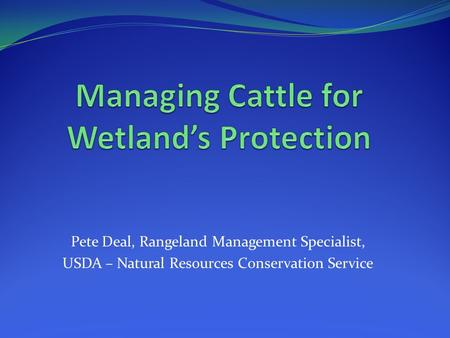 Pete Deal, Rangeland Management Specialist, USDA – Natural Resources Conservation Service.
