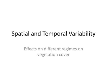 Spatial and Temporal Variability Effects on different regimes on vegetation cover.