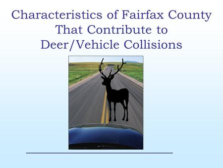 Characteristics of Fairfax County That Contribute to Deer/Vehicle Collisions.
