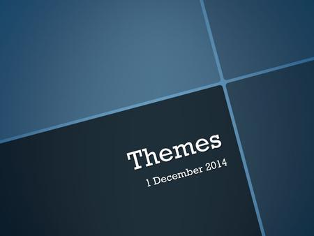 Themes 1 December 2014. Warm-Up  In your own words, what is a theme?