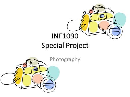 INF1090 Special Project Photography. It's just taking pictures, right? Photographers have a lot to think about when taking photographs. Professional photography.