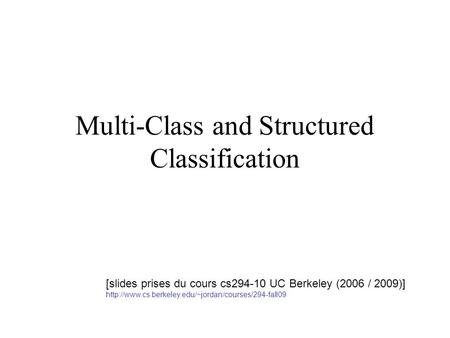 Multi-Class and Structured Classification [slides prises du cours cs294-10 UC Berkeley (2006 / 2009)]