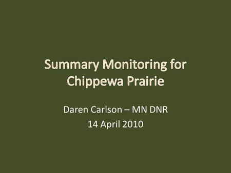 Daren Carlson – MN DNR 14 April 2010. Overview Prairie monitoring – Change analysis – Status/trend monitoring – Grassland adaptive management collaborative.