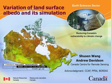 Reducing Canada's vulnerability to climate change - ESS Variation of land surface albedo and its simulation Shusen Wang Andrew Davidson Canada Centre for.