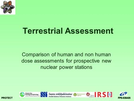 PROTECTFP6-036425 Terrestrial Assessment Comparison of human and non human dose assessments for prospective new nuclear power stations.