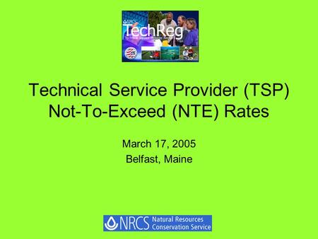 Technical Service Provider (TSP) Not-To-Exceed (NTE) Rates March 17, 2005 Belfast, Maine.