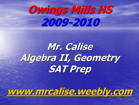 Owings Mills HS Mr. Calise Algebra II, Geometry SAT Prep www