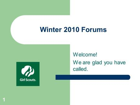 1 Winter 2010 Forums Welcome! We are glad you have called.