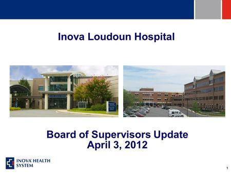 1 Board of Supervisors Update April 3, 2012 Inova Loudoun Hospital.