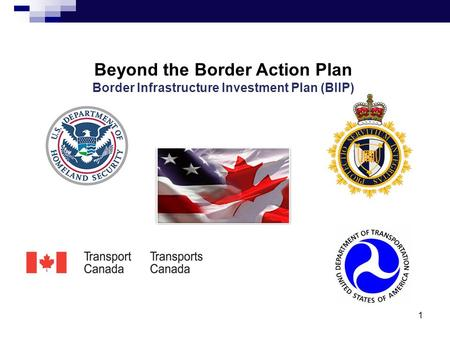 Beyond the Border Action Plan Border Infrastructure Investment Plan (BIIP) 1.