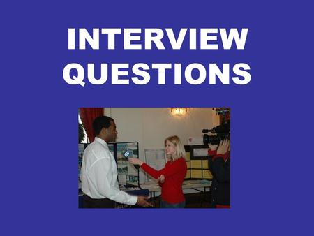 INTERVIEW QUESTIONS. WHO? EXAMPLES: Who committed the crime? Who's the victim? Who witnessed? Who is investigating the incident? Who cares?* (Who does.
