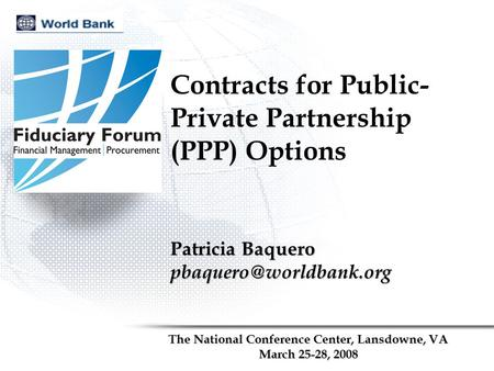 Contracts for Public- Private Partnership (PPP) Options The National Conference Center, Lansdowne, VA March 25-28, 2008 Patricia Baquero